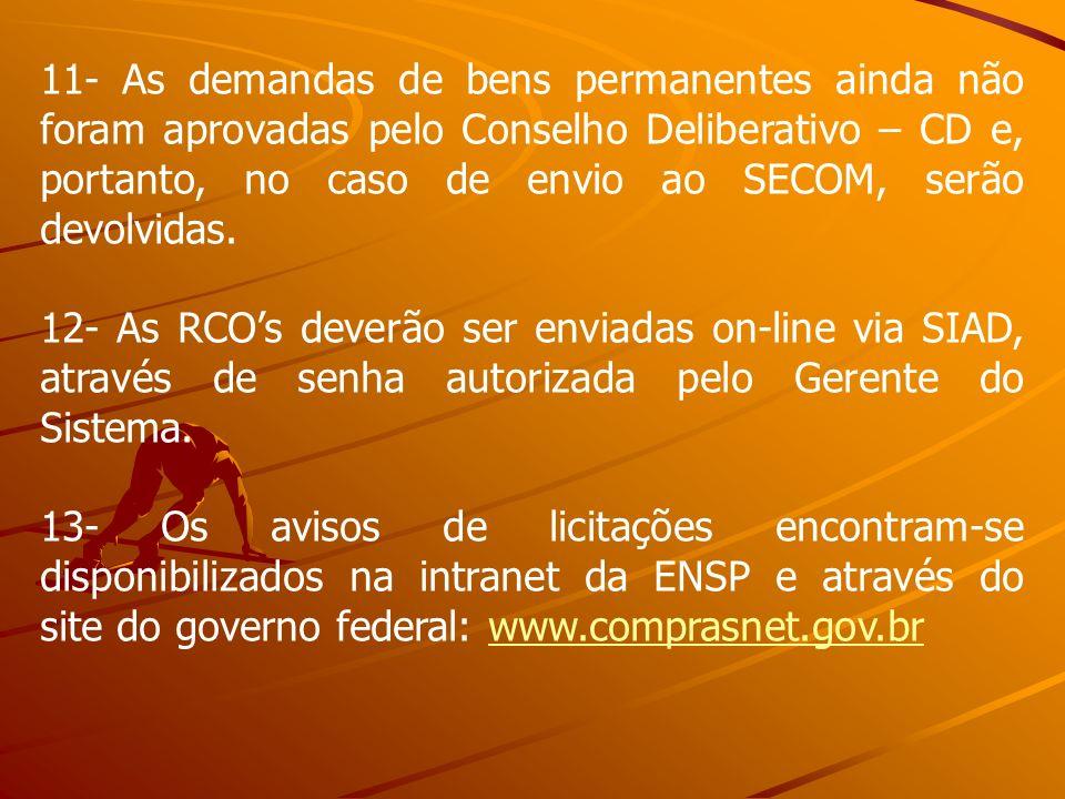 11- As demandas de bens permanentes ainda não foram aprovadas pelo Conselho Deliberativo – CD e, portanto, no caso de envio ao SECOM, serão devolvidas