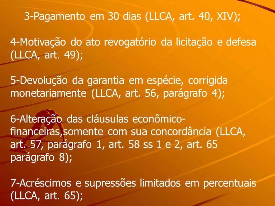 3-Pagamento em 30 dias (LLCA, art. 40, XIV); 4-Motivação do ato revogatório da licitação e defesa (LLCA, art. 49); 5-Devolução da garantia em espécie,