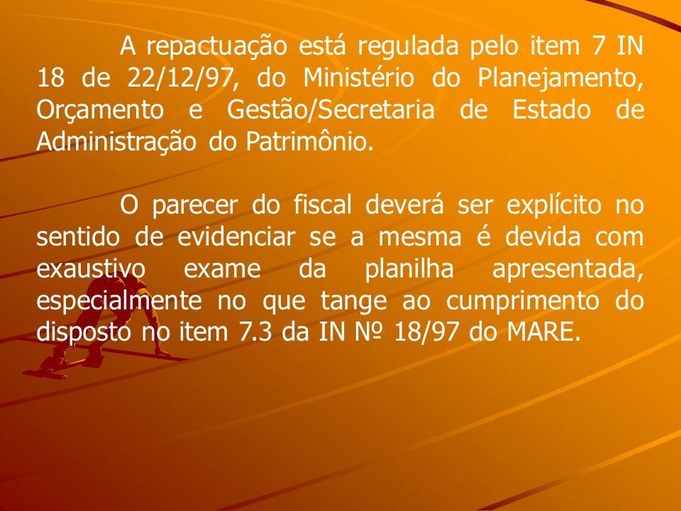 A repactuação está regulada pelo item 7 IN 18 de 22/12/97, do Ministério do Planejamento, Orçamento e Gestão/Secretaria de Estado de Administração do