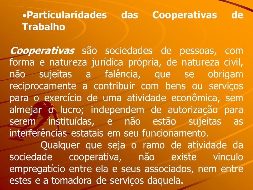 Particularidades das Cooperativas de Trabalho Cooperativas são sociedades de pessoas, com forma e natureza jurídica própria, de natureza civil, não su