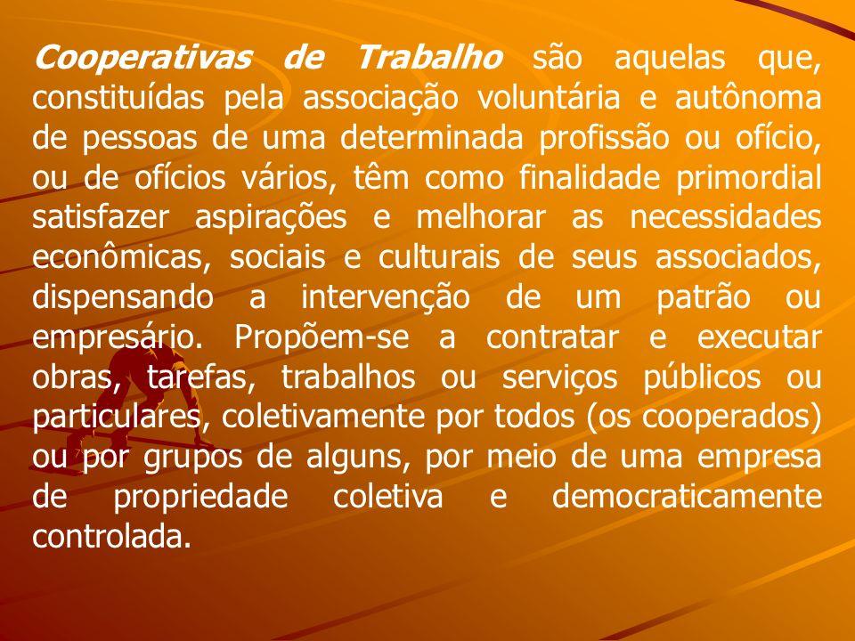 Cooperativas de Trabalho são aquelas que, constituídas pela associação voluntária e autônoma de pessoas de uma determinada profissão ou ofício, ou de