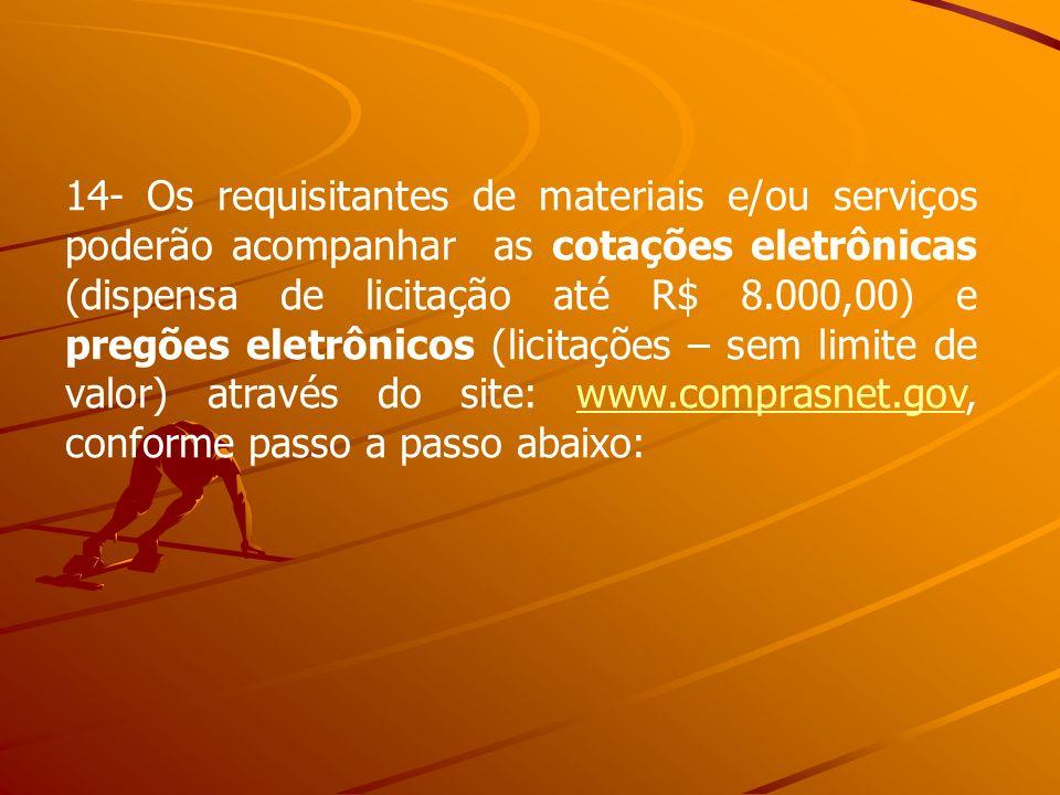 14- Os requisitantes de materiais e/ou serviços poderão acompanhar as cotações eletrônicas (dispensa de licitação até R$ 8.000,00) e pregões eletrônic