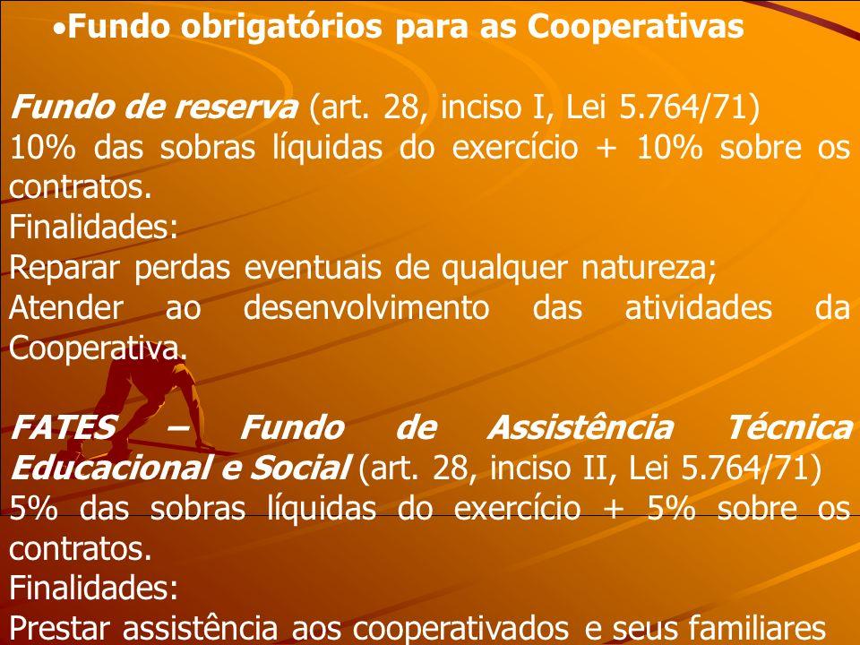 Fundo obrigatórios para as Cooperativas Fundo de reserva (art. 28, inciso I, Lei 5.764/71) 10% das sobras líquidas do exercício + 10% sobre os contrat