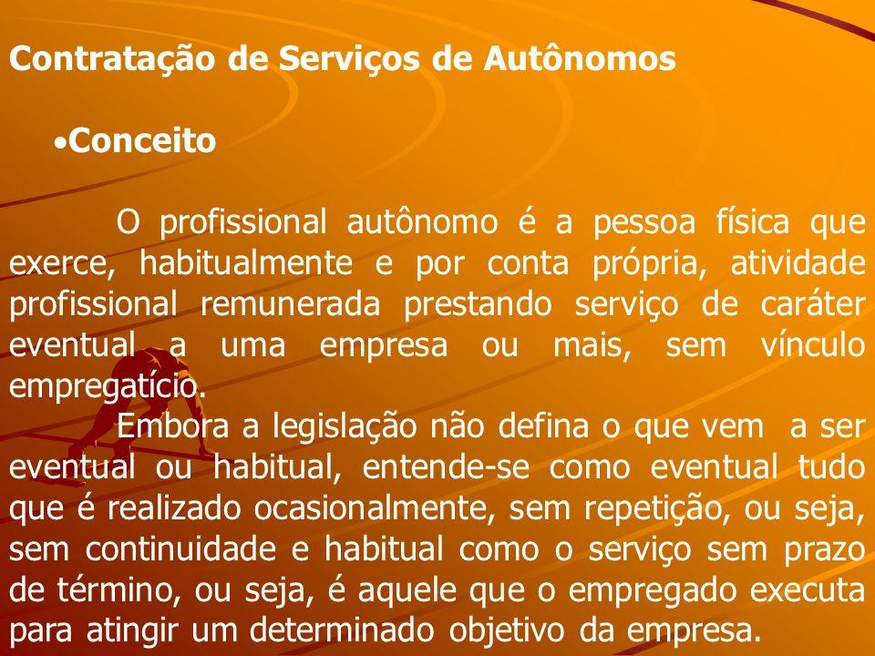 Contratação de Serviços de Autônomos Conceito O profissional autônomo é a pessoa física que exerce, habitualmente e por conta própria, atividade profi
