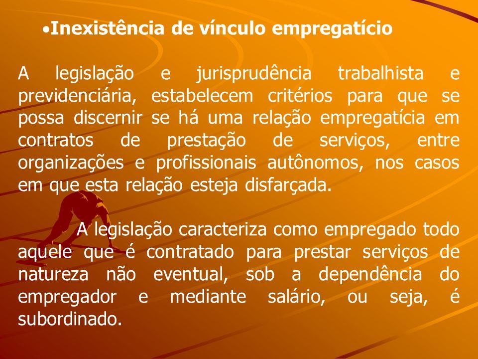 Inexistência de vínculo empregatício A legislação e jurisprudência trabalhista e previdenciária, estabelecem critérios para que se possa discernir se