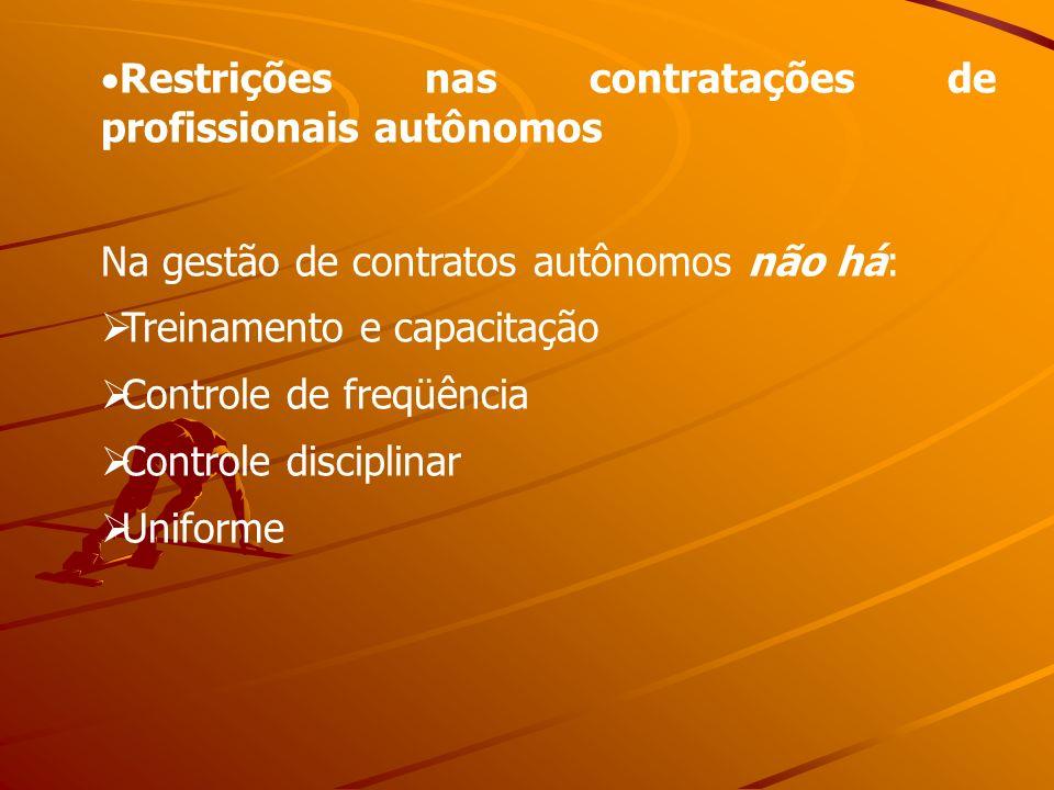Restrições nas contratações de profissionais autônomos Na gestão de contratos autônomos não há: Treinamento e capacitação Controle de freqüência Contr