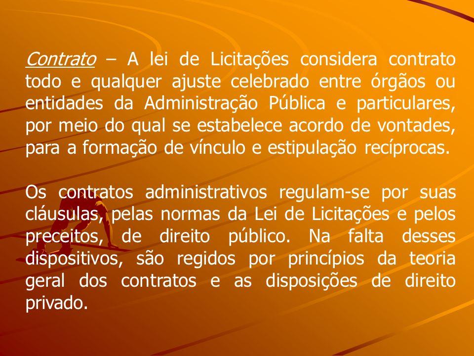 Contrato – A lei de Licitações considera contrato todo e qualquer ajuste celebrado entre órgãos ou entidades da Administração Pública e particulares,