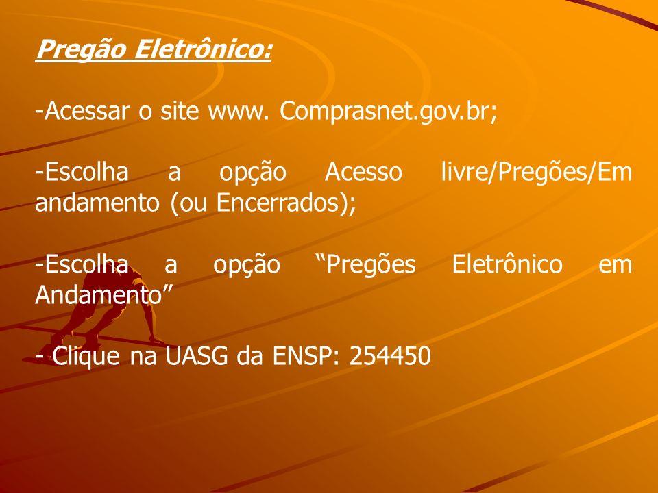 Pregão Eletrônico: -Acessar o site www. Comprasnet.gov.br; -Escolha a opção Acesso livre/Pregões/Em andamento (ou Encerrados); -Escolha a opção Pregõe