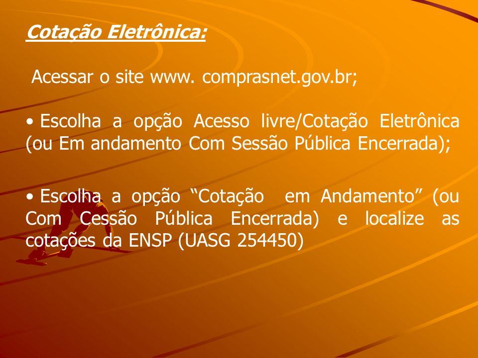 Cotação Eletrônica: Acessar o site www. comprasnet.gov.br; Escolha a opção Acesso livre/Cotação Eletrônica (ou Em andamento Com Sessão Pública Encerra