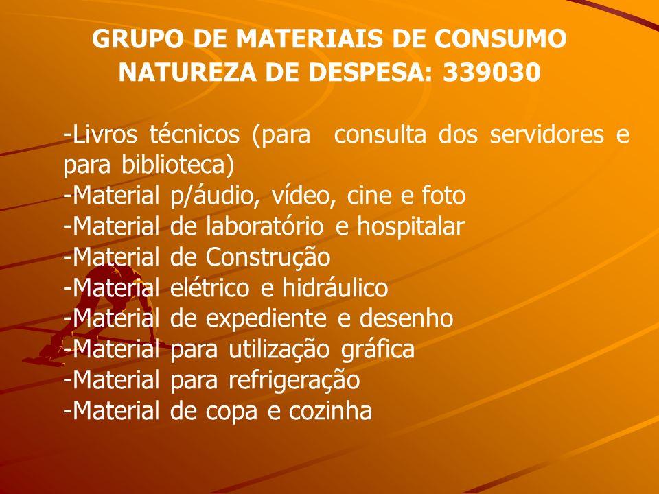 GRUPO DE MATERIAIS DE CONSUMO NATUREZA DE DESPESA: 339030 -Livros técnicos (para consulta dos servidores e para biblioteca) -Material p/áudio, vídeo,