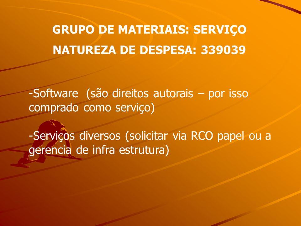 GRUPO DE MATERIAIS: SERVIÇO NATUREZA DE DESPESA: 339039 -Software (são direitos autorais – por isso comprado como serviço) -Serviços diversos (solicit