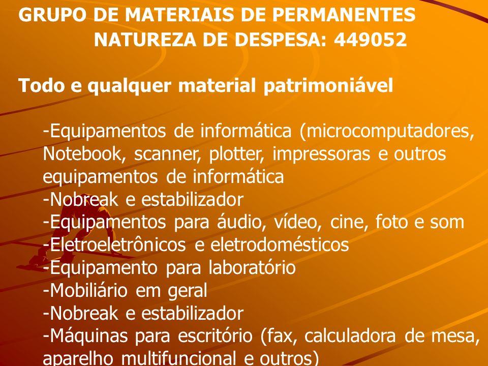 GRUPO DE MATERIAIS DE PERMANENTES NATUREZA DE DESPESA: 449052 Todo e qualquer material patrimoniável -Equipamentos de informática (microcomputadores,