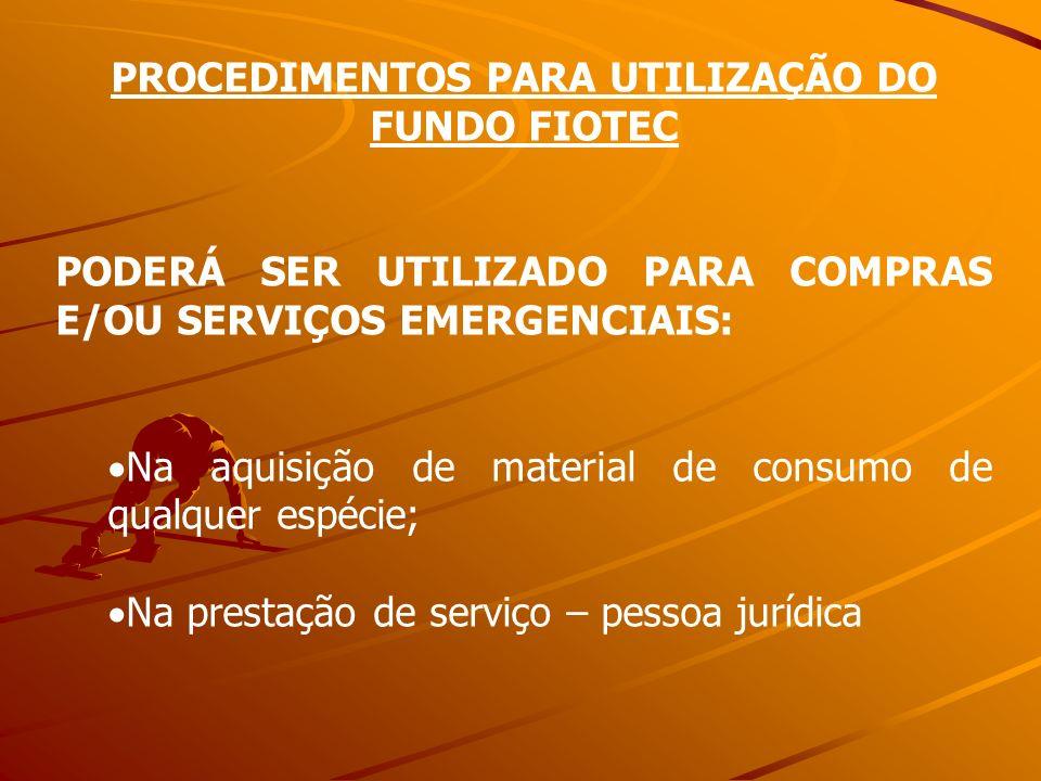 PROCEDIMENTOS PARA UTILIZAÇÃO DO FUNDO FIOTEC PODERÁ SER UTILIZADO PARA COMPRAS E/OU SERVIÇOS EMERGENCIAIS: Na aquisição de material de consumo de qua