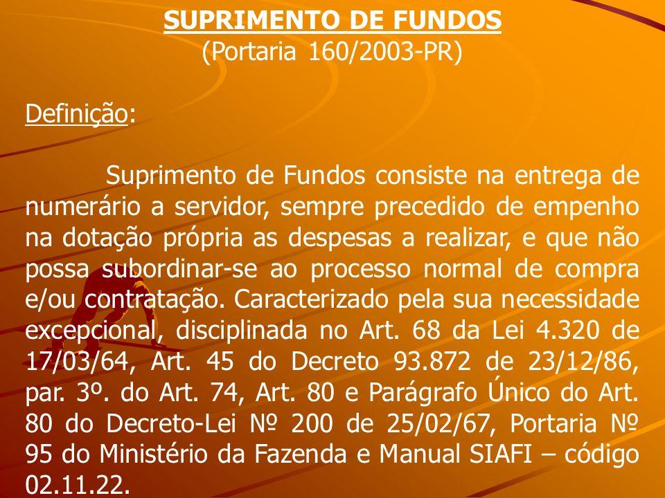 SUPRIMENTO DE FUNDOS (Portaria 160/2003-PR) Definição: Suprimento de Fundos consiste na entrega de numerário a servidor, sempre precedido de empenho n