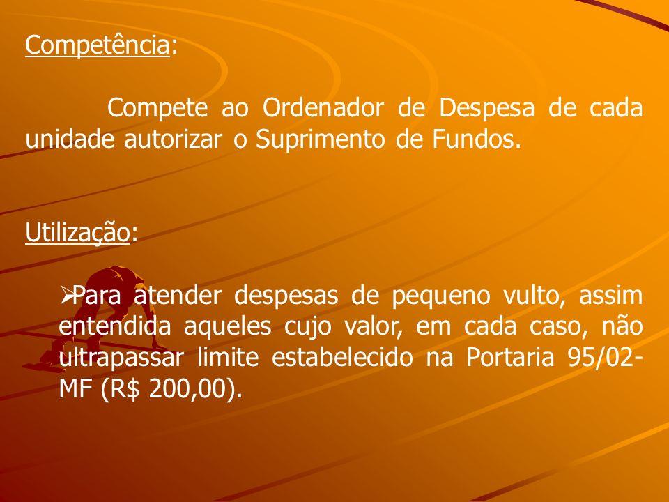 Competência: Compete ao Ordenador de Despesa de cada unidade autorizar o Suprimento de Fundos. Utilização: Para atender despesas de pequeno vulto, ass