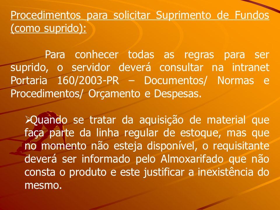 Procedimentos para solicitar Suprimento de Fundos (como suprido): Para conhecer todas as regras para ser suprido, o servidor deverá consultar na intra