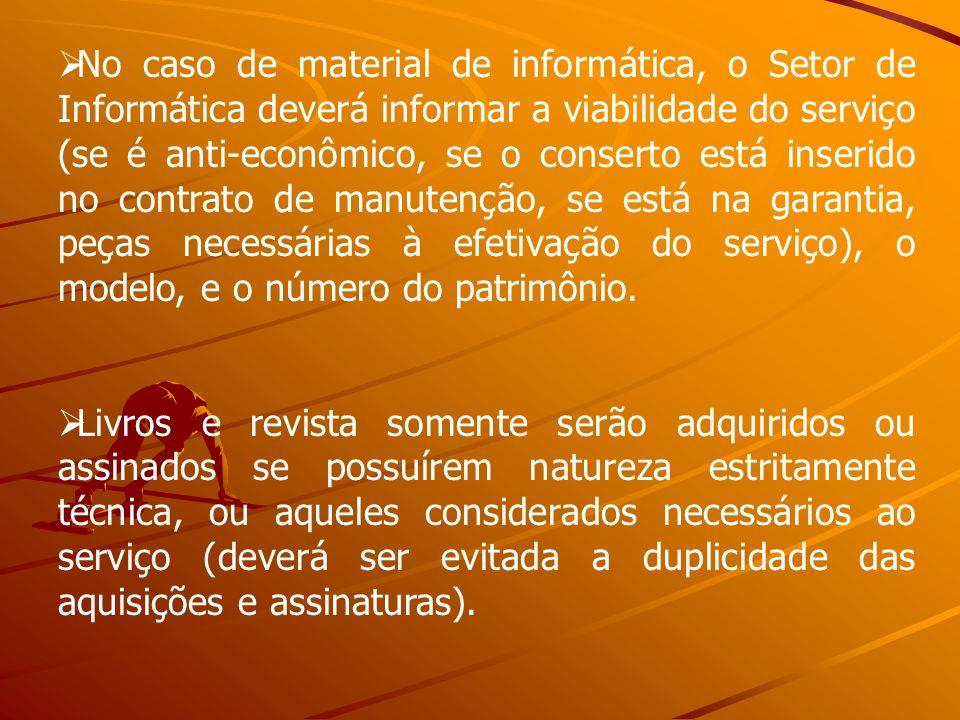 No caso de material de informática, o Setor de Informática deverá informar a viabilidade do serviço (se é anti-econômico, se o conserto está inserido