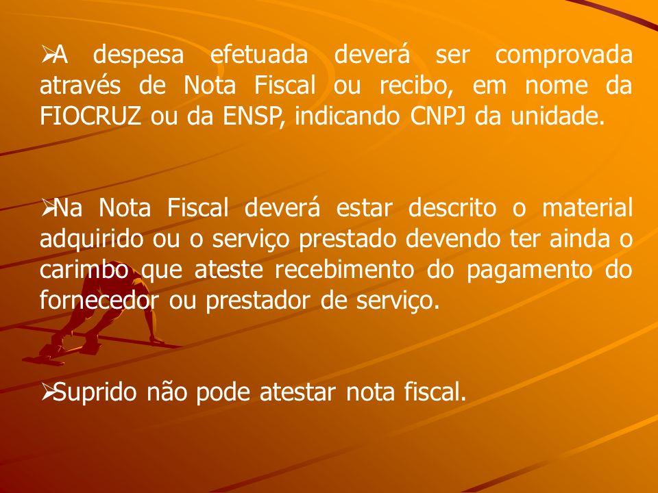 A despesa efetuada deverá ser comprovada através de Nota Fiscal ou recibo, em nome da FIOCRUZ ou da ENSP, indicando CNPJ da unidade. Na Nota Fiscal de