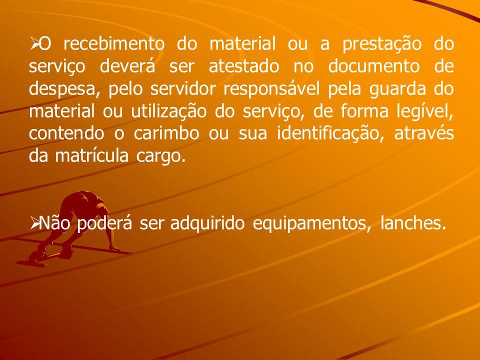 O recebimento do material ou a prestação do serviço deverá ser atestado no documento de despesa, pelo servidor responsável pela guarda do material ou