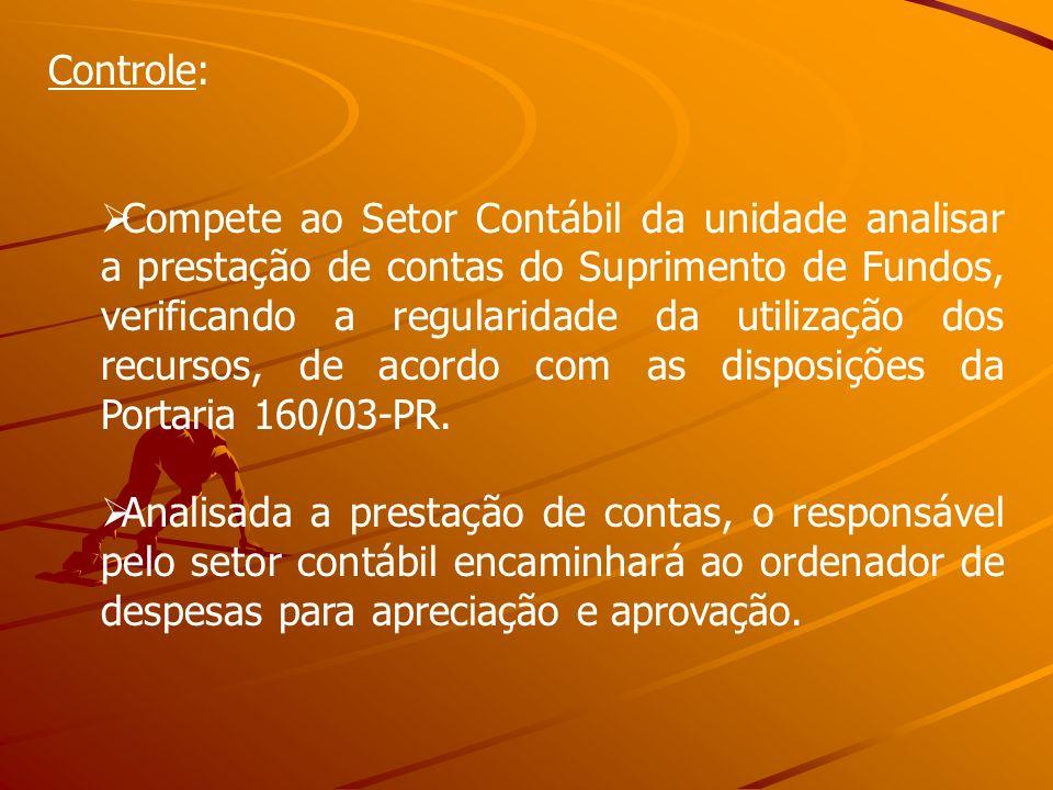 Controle: Compete ao Setor Contábil da unidade analisar a prestação de contas do Suprimento de Fundos, verificando a regularidade da utilização dos re