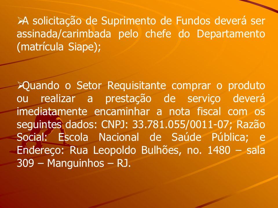 A solicitação de Suprimento de Fundos deverá ser assinada/carimbada pelo chefe do Departamento (matrícula Siape); Quando o Setor Requisitante comprar