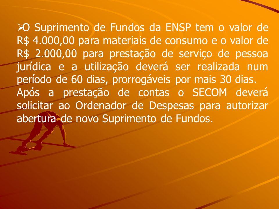 O Suprimento de Fundos da ENSP tem o valor de R$ 4.000,00 para materiais de consumo e o valor de R$ 2.000,00 para prestação de serviço de pessoa juríd