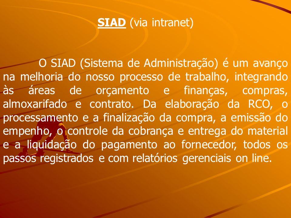SIAD (via intranet) O SIAD (Sistema de Administração) é um avanço na melhoria do nosso processo de trabalho, integrando às áreas de orçamento e finanç