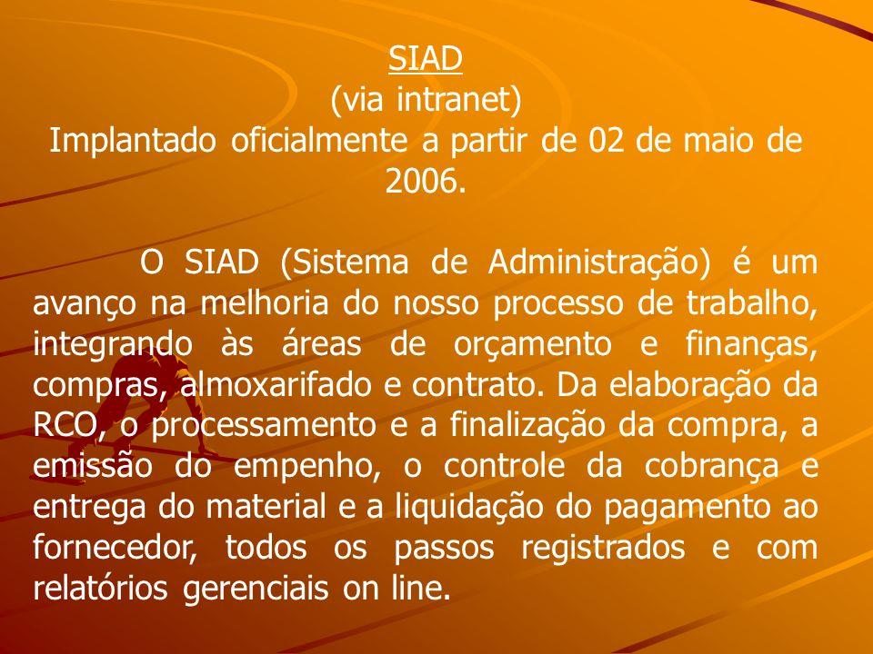SIAD (via intranet) Implantado oficialmente a partir de 02 de maio de 2006. O SIAD (Sistema de Administração) é um avanço na melhoria do nosso process