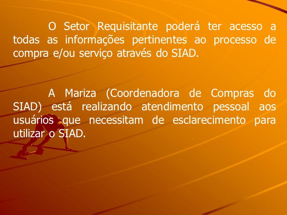 O Setor Requisitante poderá ter acesso a todas as informações pertinentes ao processo de compra e/ou serviço através do SIAD. A Mariza (Coordenadora d