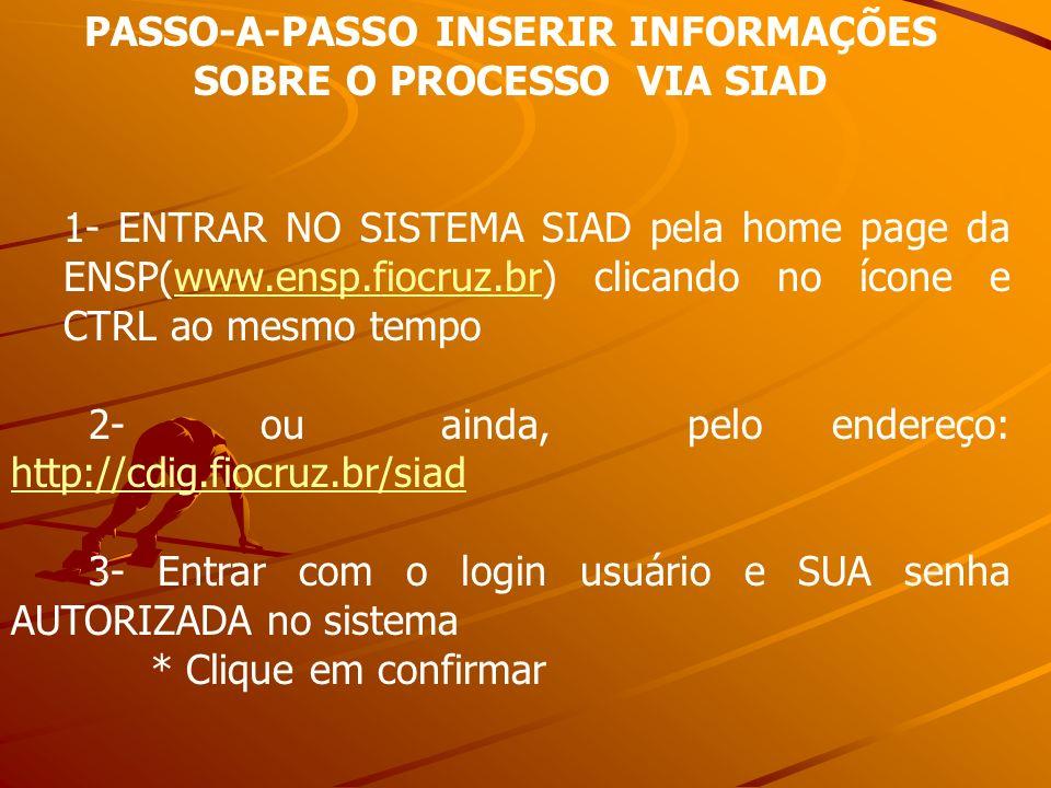 PASSO-A-PASSO INSERIR INFORMAÇÕES SOBRE O PROCESSO VIA SIAD 1- ENTRAR NO SISTEMA SIAD pela home page da ENSP(www.ensp.fiocruz.br) clicando no ícone e