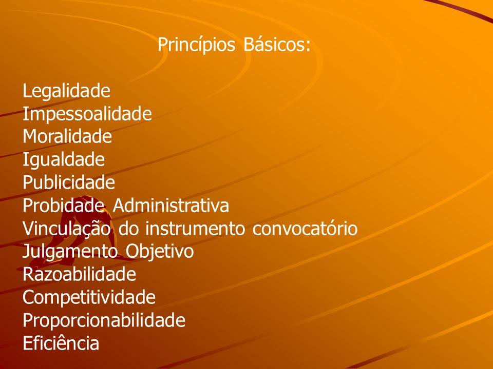 Princípios Básicos: Legalidade Impessoalidade Moralidade Igualdade Publicidade Probidade Administrativa Vinculação do instrumento convocatório Julgame