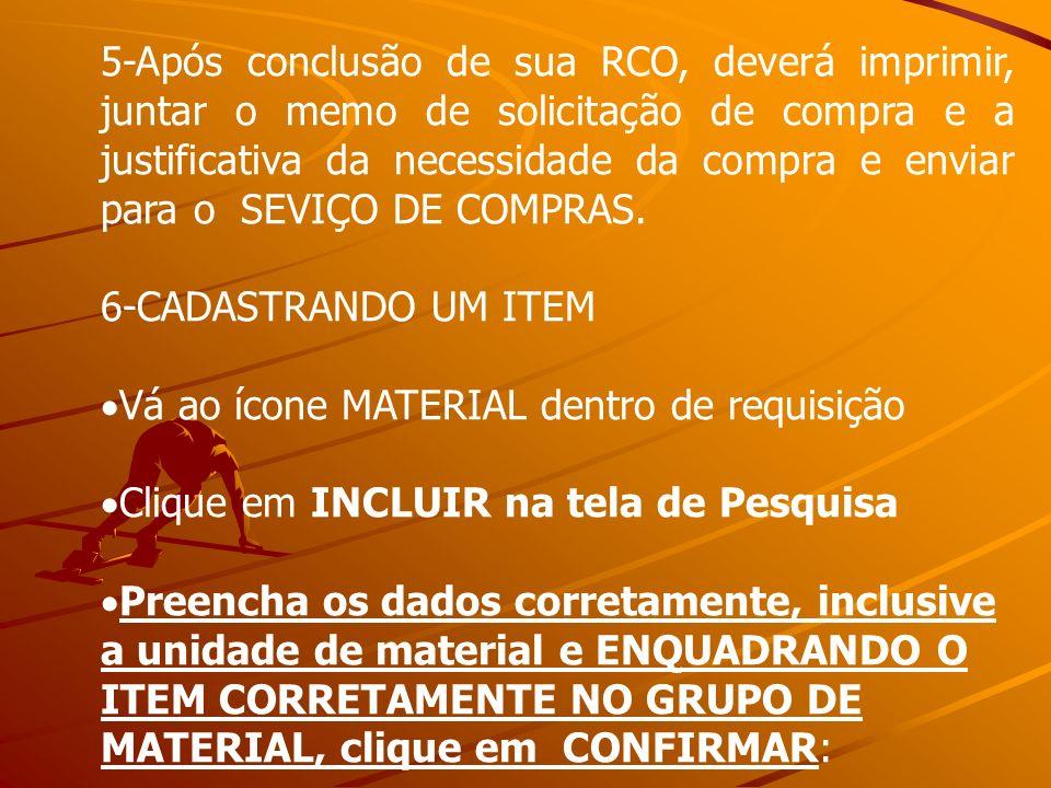 5-Após conclusão de sua RCO, deverá imprimir, juntar o memo de solicitação de compra e a justificativa da necessidade da compra e enviar para o SEVIÇO