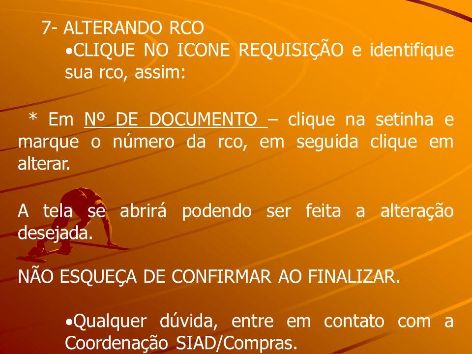 7- ALTERANDO RCO CLIQUE NO ICONE REQUISIÇÃO e identifique sua rco, assim: * Em Nº DE DOCUMENTO – clique na setinha e marque o número da rco, em seguid