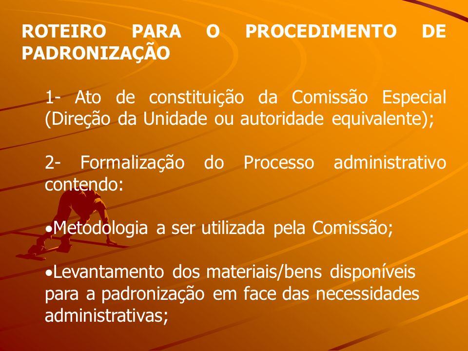 ROTEIRO PARA O PROCEDIMENTO DE PADRONIZAÇÃO 1- Ato de constituição da Comissão Especial (Direção da Unidade ou autoridade equivalente); 2- Formalizaçã