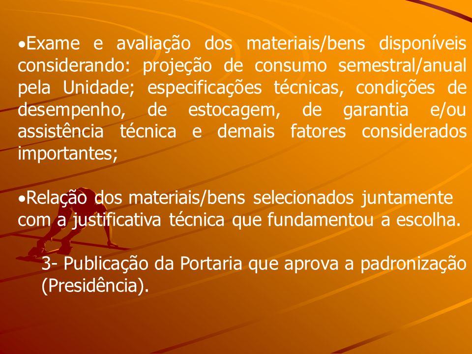 Exame e avaliação dos materiais/bens disponíveis considerando: projeção de consumo semestral/anual pela Unidade; especificações técnicas, condições de
