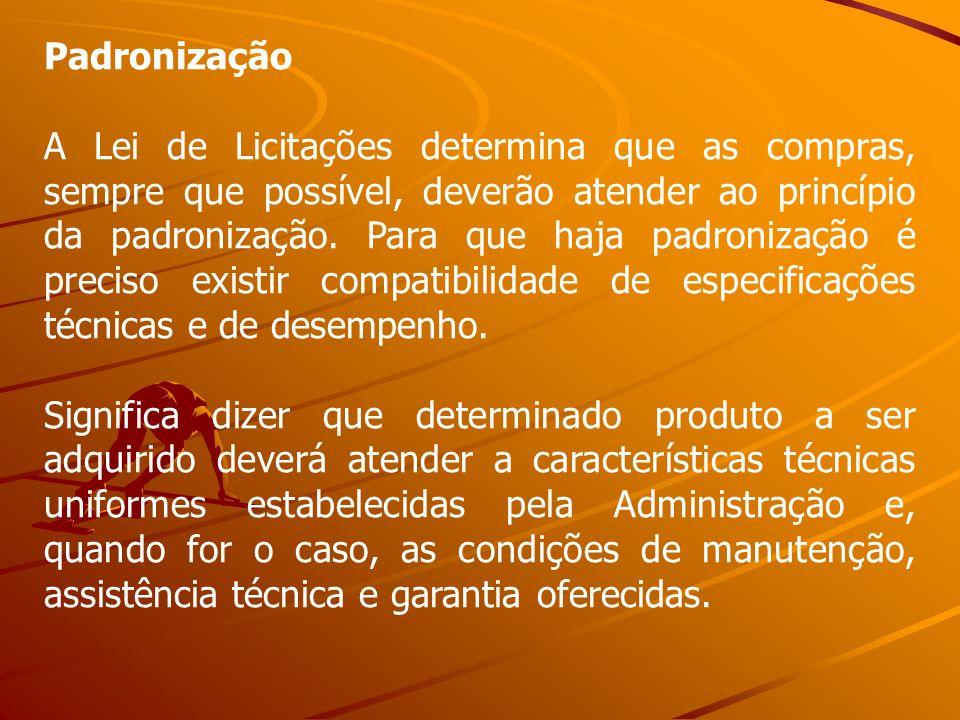 Padronização A Lei de Licitações determina que as compras, sempre que possível, deverão atender ao princípio da padronização. Para que haja padronizaç