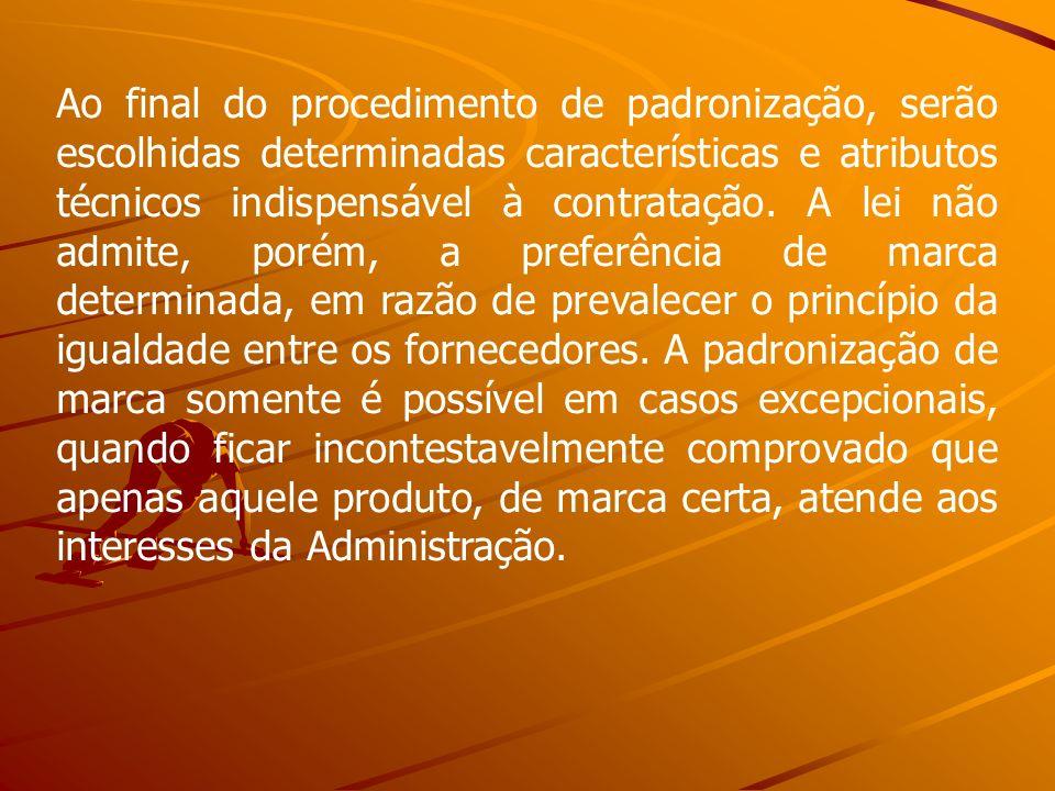 Ao final do procedimento de padronização, serão escolhidas determinadas características e atributos técnicos indispensável à contratação. A lei não ad