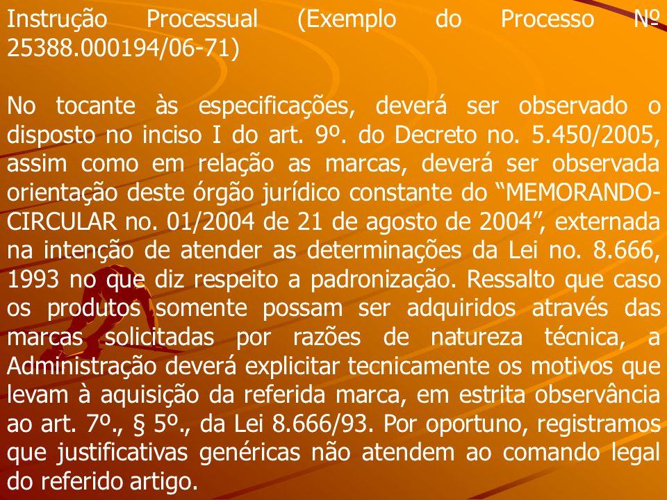 Instrução Processual (Exemplo do Processo 25388.000194/06-71) No tocante às especificações, deverá ser observado o disposto no inciso I do art. 9º. do