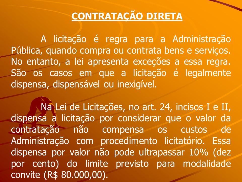 CONTRATAÇÃO DIRETA A licitação é regra para a Administração Pública, quando compra ou contrata bens e serviços. No entanto, a lei apresenta exceções a
