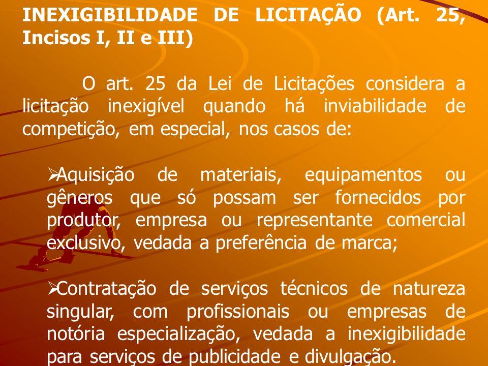 INEXIGIBILIDADE DE LICITAÇÃO (Art. 25, Incisos I, II e III) O art. 25 da Lei de Licitações considera a licitação inexigível quando há inviabilidade de