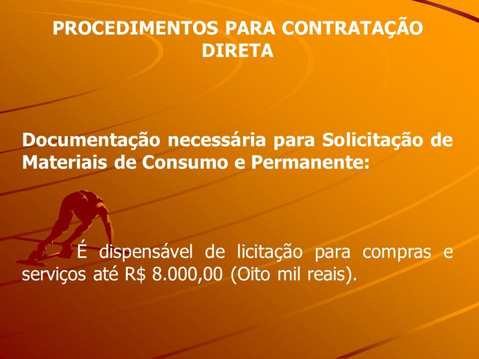 PROCEDIMENTOS PARA CONTRATAÇÃO DIRETA Documentação necessária para Solicitação de Materiais de Consumo e Permanente: É dispensável de licitação para c