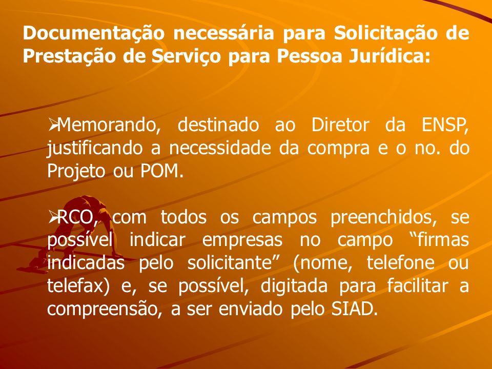 Documentação necessária para Solicitação de Prestação de Serviço para Pessoa Jurídica: Memorando, destinado ao Diretor da ENSP, justificando a necessi