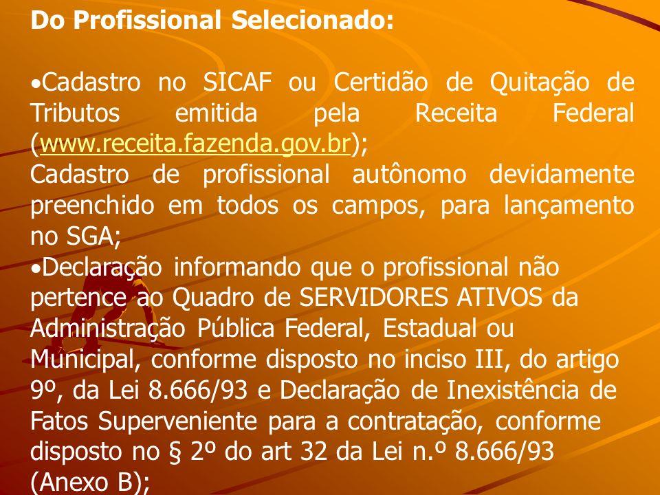 Do Profissional Selecionado: Cadastro no SICAF ou Certidão de Quitação de Tributos emitida pela Receita Federal (www.receita.fazenda.gov.br);www.recei