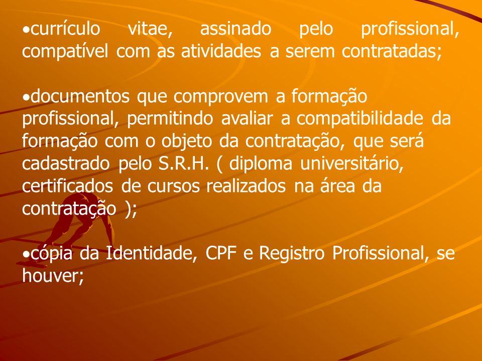 currículo vitae, assinado pelo profissional, compatível com as atividades a serem contratadas; documentos que comprovem a formação profissional, permi