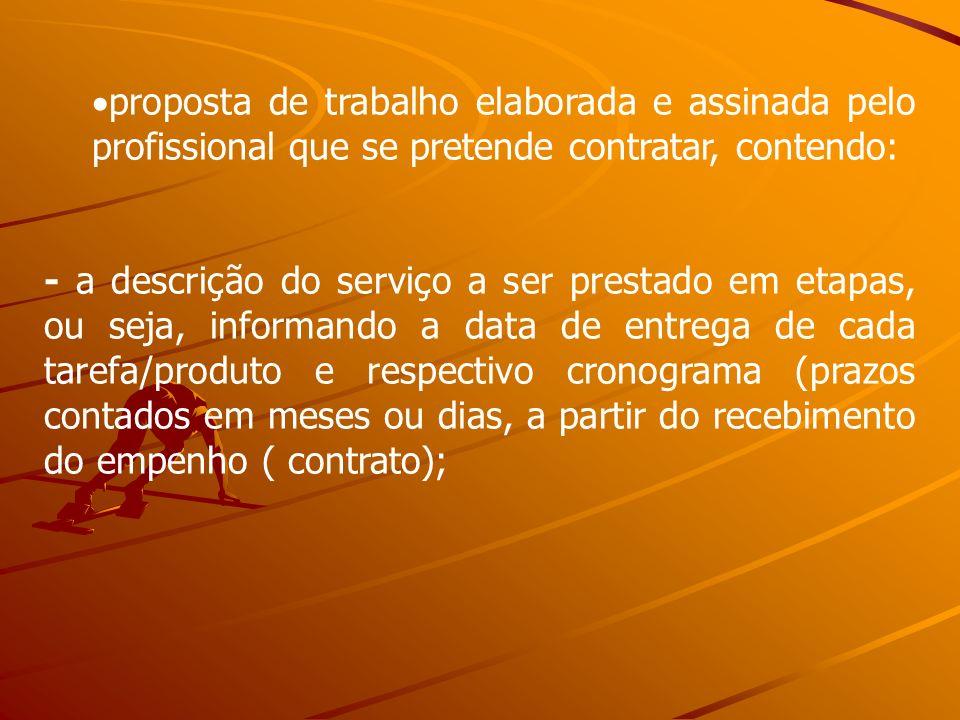 proposta de trabalho elaborada e assinada pelo profissional que se pretende contratar, contendo: - a descrição do serviço a ser prestado em etapas, ou