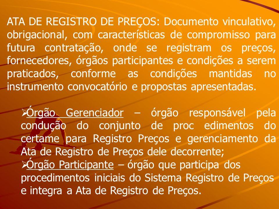 ATA DE REGISTRO DE PREÇOS: Documento vinculativo, obrigacional, com características de compromisso para futura contratação, onde se registram os preço