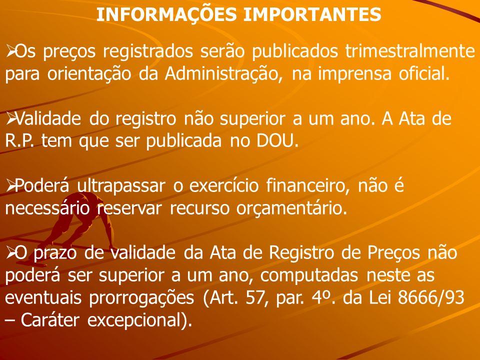 INFORMAÇÕES IMPORTANTES Os preços registrados serão publicados trimestralmente para orientação da Administração, na imprensa oficial. Validade do regi