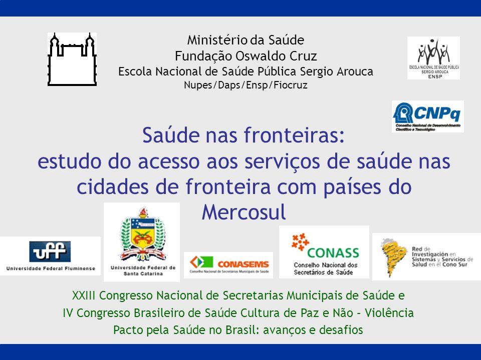Ministério da Saúde Fundação Oswaldo Cruz Escola Nacional de Saúde Pública Sergio Arouca Nupes/Daps/Ensp/Fiocruz Saúde nas fronteiras: estudo do acess