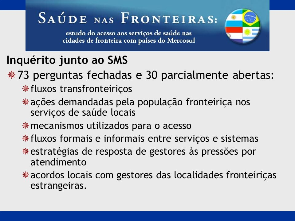 Inquérito junto ao SMS 73 perguntas fechadas e 30 parcialmente abertas: fluxos transfronteiriços ações demandadas pela população fronteiriça nos servi