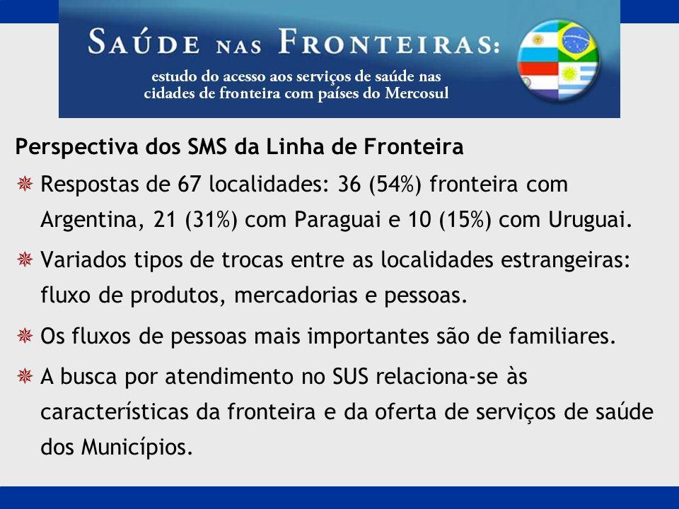 Perspectiva dos SMS da Linha de Fronteira Respostas de 67 localidades: 36 (54%) fronteira com Argentina, 21 (31%) com Paraguai e 10 (15%) com Uruguai.